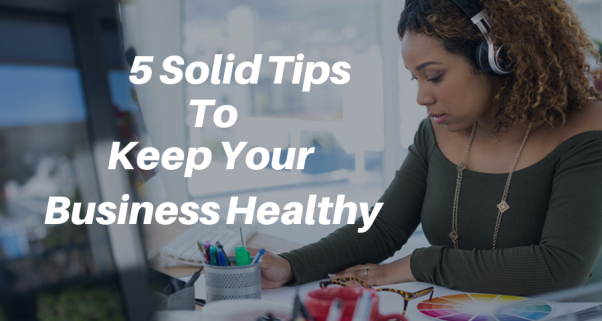 How to Keep Your Business Healthy- 5 Solid Tips!