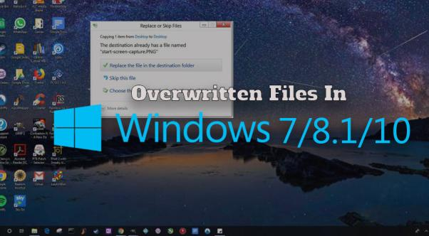 Overwritten Files in Windows 10/8/7: Surefire Remedial Measures to Retrieve them in No Time